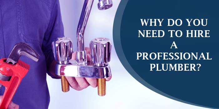 Why Do You Need To Hire A Professional Plumber? Know Here!